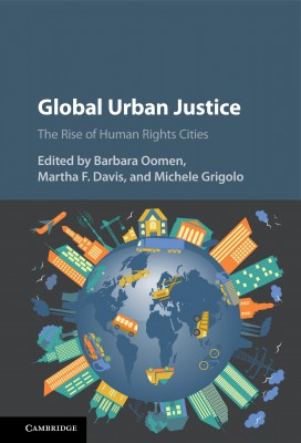 Global Urban Justice: The Rise of Human Rights Cities